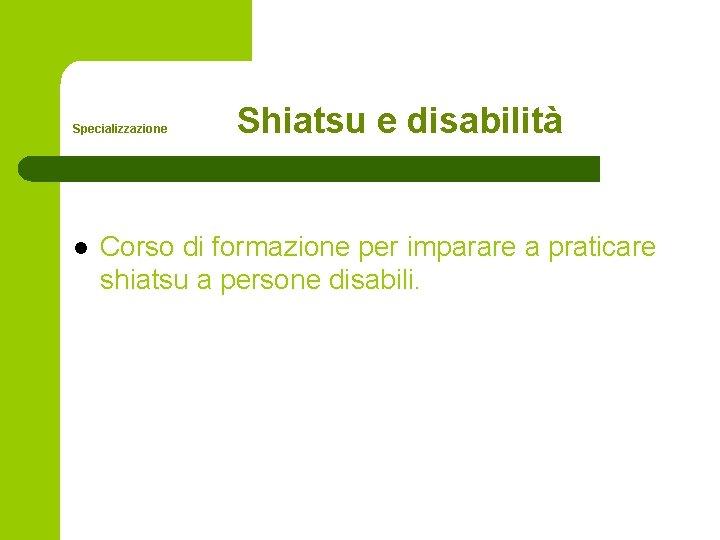 Specializzazione l Shiatsu e disabilità Corso di formazione per imparare a praticare shiatsu a