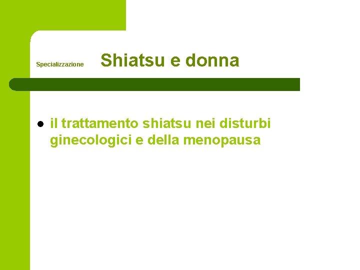 Specializzazione l Shiatsu e donna il trattamento shiatsu nei disturbi ginecologici e della menopausa