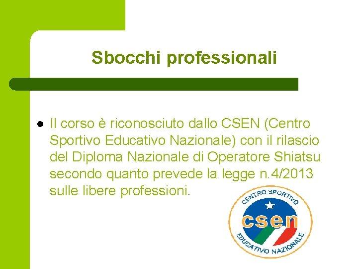Sbocchi professionali l Il corso è riconosciuto dallo CSEN (Centro Sportivo Educativo Nazionale) con