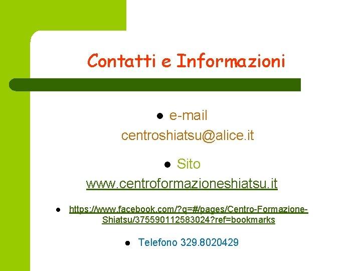 Contatti e Informazioni e-mail centroshiatsu@alice. it l Sito www. centroformazioneshiatsu. it l l https:
