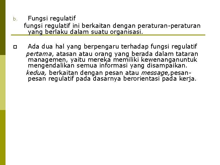 b. Fungsi regulatif fungsi regulatif ini berkaitan dengan peraturan-peraturan yang berlaku dalam suatu organisasi.