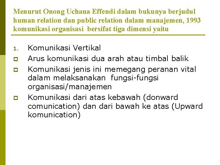 Menurut Onong Uchana Effendi dalam bukunya berjudul human relation dan public relation dalam manajemen,