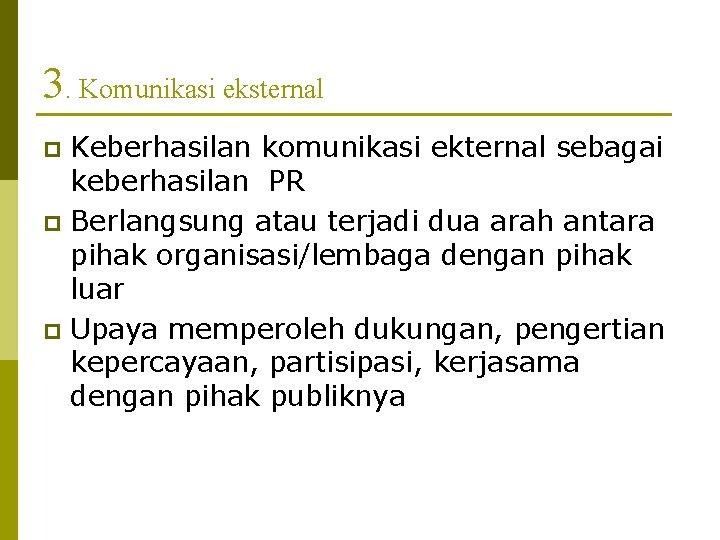 3. Komunikasi eksternal Keberhasilan komunikasi ekternal sebagai keberhasilan PR p Berlangsung atau terjadi dua