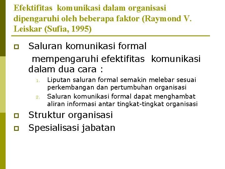 Efektifitas komunikasi dalam organisasi dipengaruhi oleh beberapa faktor (Raymond V. Leiskar (Sufia, 1995) p