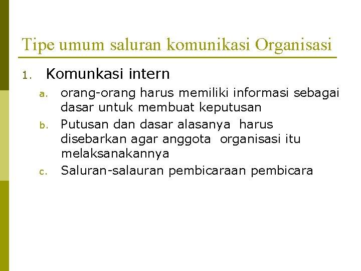 Tipe umum saluran komunikasi Organisasi 1. Komunkasi intern a. b. c. orang-orang harus memiliki