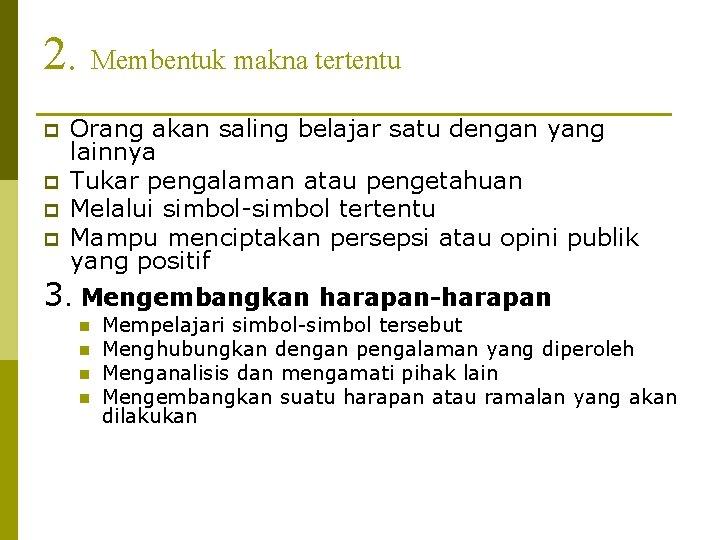 2. Membentuk makna tertentu p p Orang akan saling belajar satu dengan yang lainnya