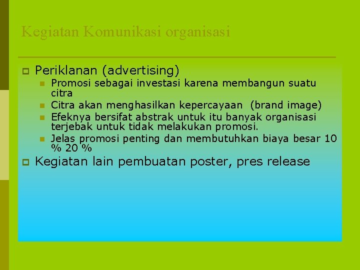 Kegiatan Komunikasi organisasi p Periklanan (advertising) n n p Promosi sebagai investasi karena membangun