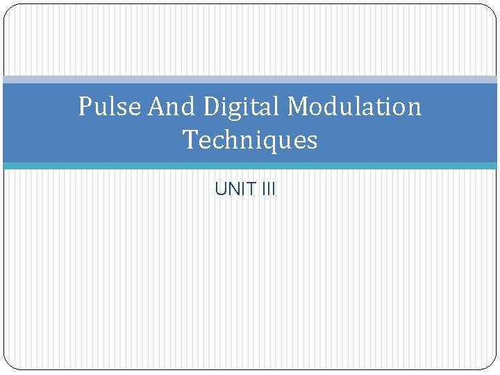 Pulse And Digital Modulation Techniques UNIT III