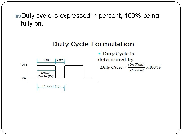 Duty cycle is expressed in percent, 100% being fully on.