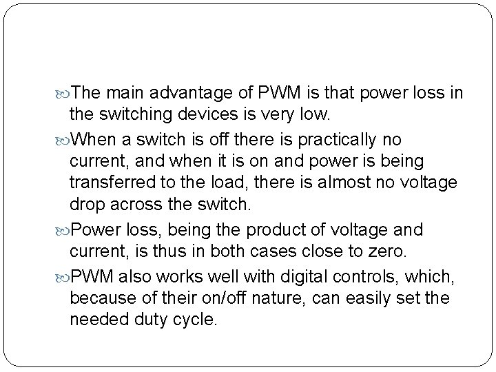 The main advantage of PWM is that power loss in the switching devices