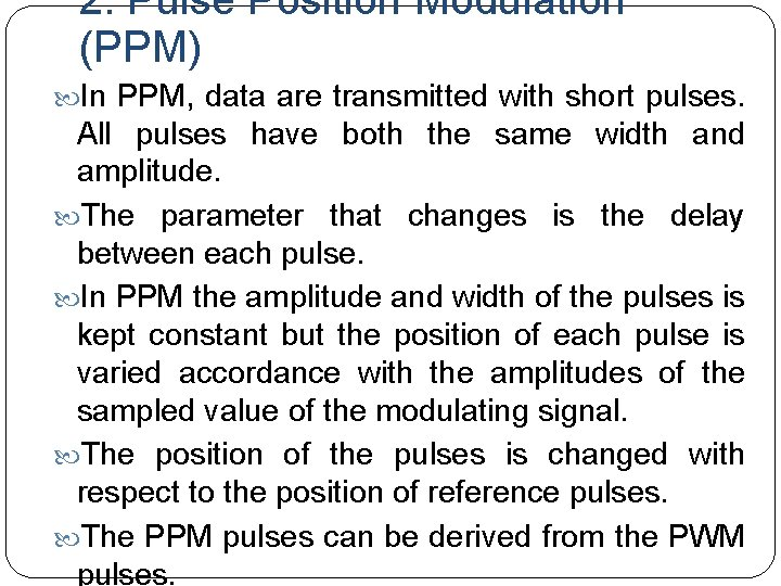 2. Pulse Position Modulation (PPM) In PPM, data are transmitted with short pulses. All
