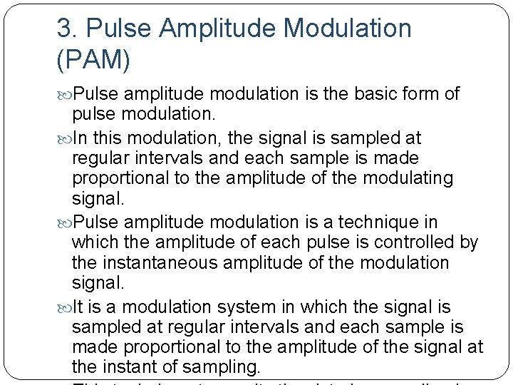 3. Pulse Amplitude Modulation (PAM) Pulse amplitude modulation is the basic form of pulse