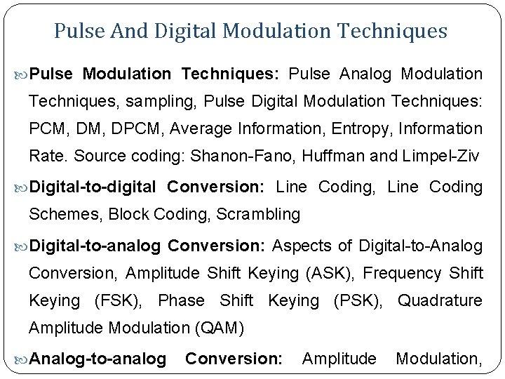 Pulse And Digital Modulation Techniques Pulse Modulation Techniques: Pulse Analog Modulation Techniques, sampling, Pulse