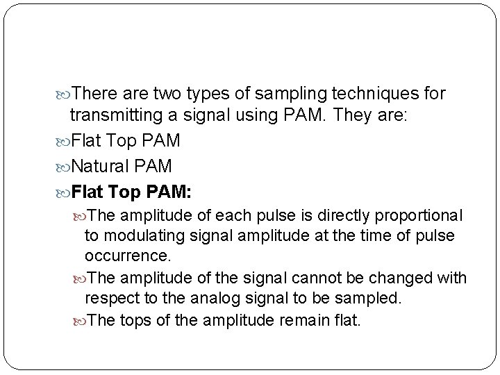 There are two types of sampling techniques for transmitting a signal using PAM.