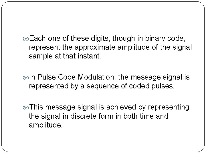Each one of these digits, though in binary code, represent the approximate amplitude