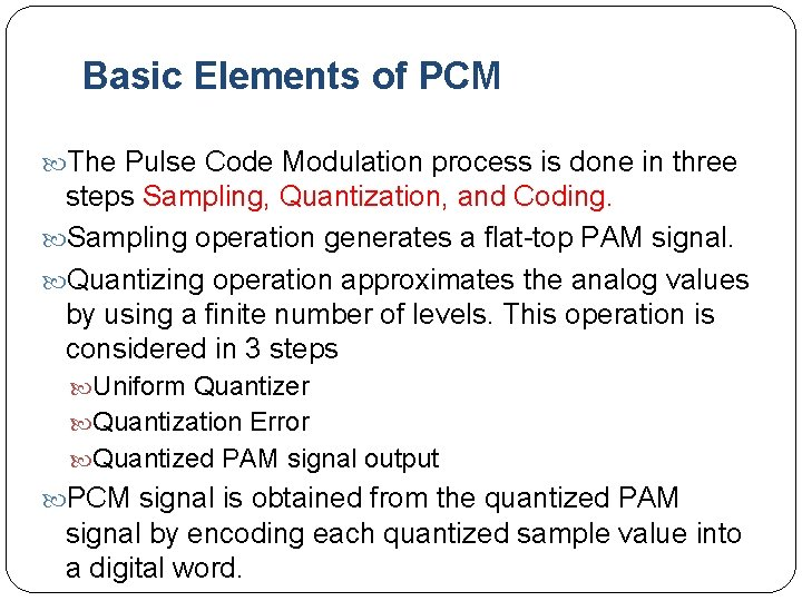 Basic Elements of PCM The Pulse Code Modulation process is done in three steps