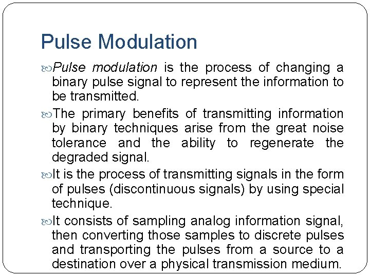 Pulse Modulation Pulse modulation is the process of changing a binary pulse signal to