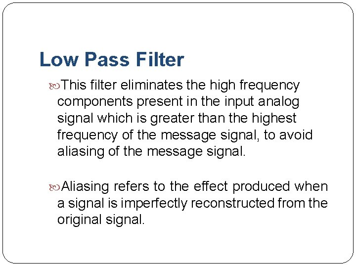 Low Pass Filter This filter eliminates the high frequency components present in the input