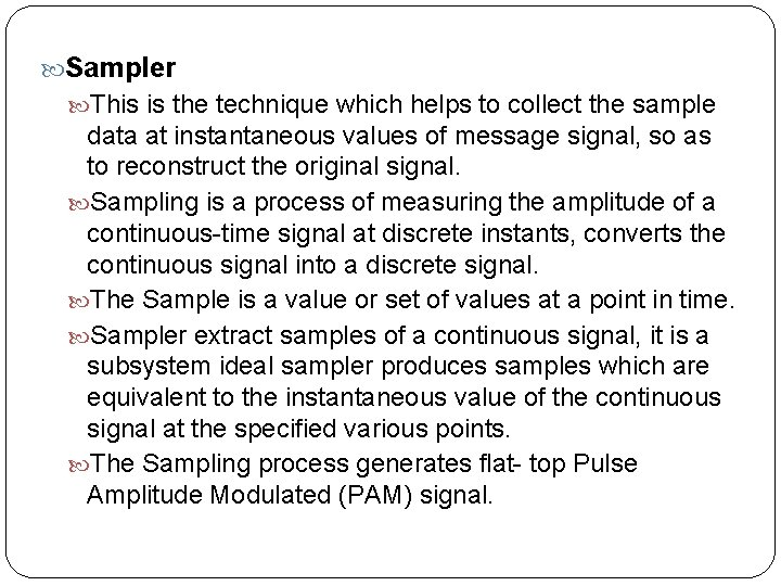 Sampler This is the technique which helps to collect the sample data at