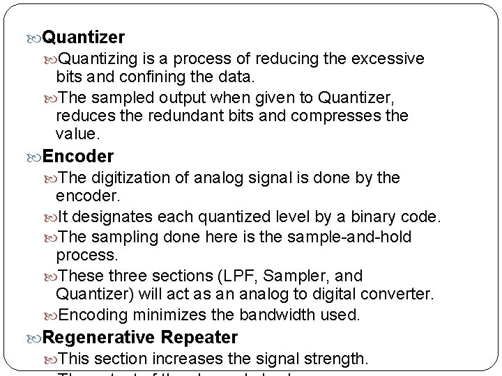 Quantizer Quantizing is a process of reducing the excessive bits and confining the