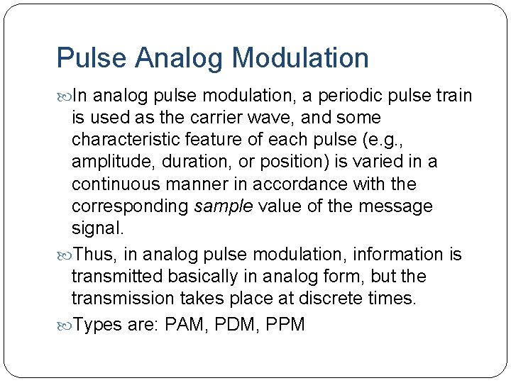 Pulse Analog Modulation In analog pulse modulation, a periodic pulse train is used as