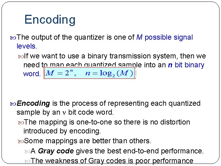 Encoding The output of the quantizer is one of M possible signal levels. If