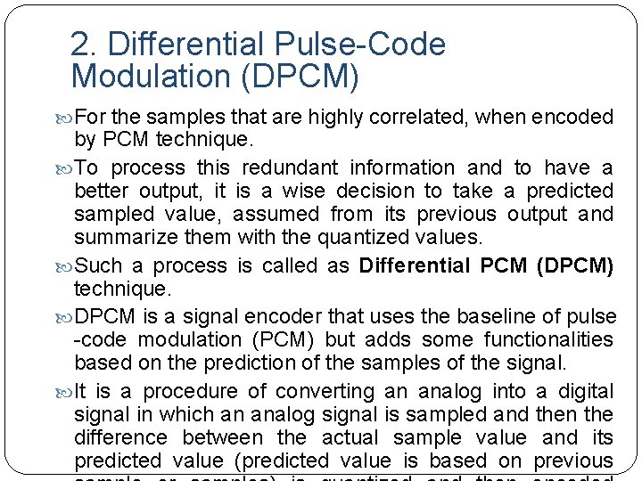 2. Differential Pulse-Code Modulation (DPCM) For the samples that are highly correlated, when encoded
