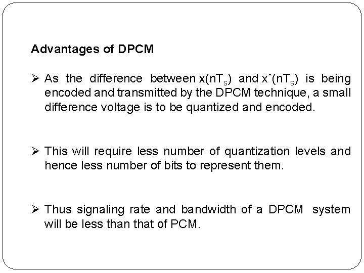 Advantages of DPCM Ø As the difference between x(n. Ts) and xˆ(n. Ts) is