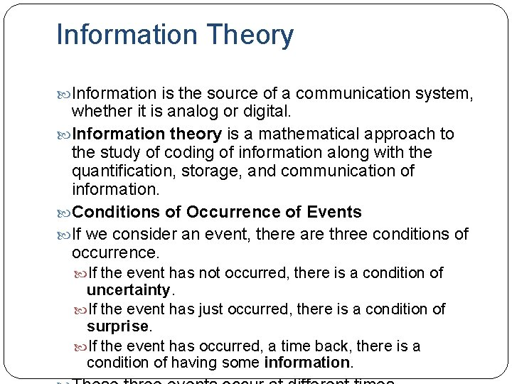 Information Theory Information is the source of a communication system, whether it is analog