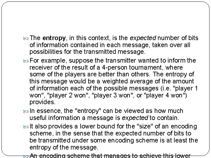 The entropy, in this context, is the expected number of bits of information