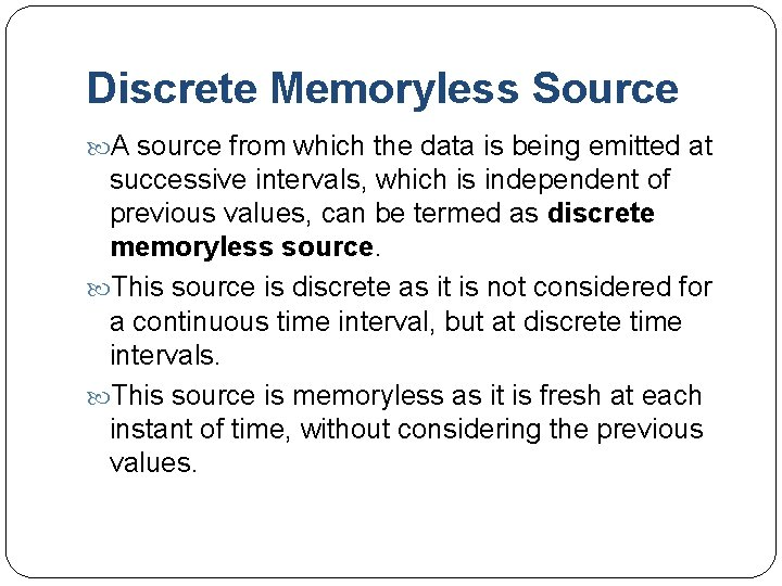 Discrete Memoryless Source A source from which the data is being emitted at successive