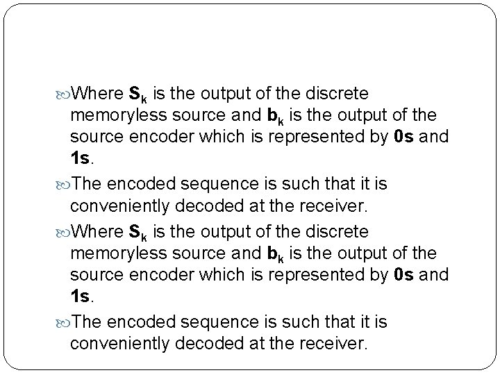 Where Sk is the output of the discrete memoryless source and bk is