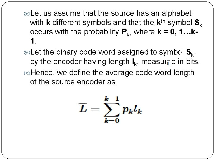 Let us assume that the source has an alphabet with k different symbols