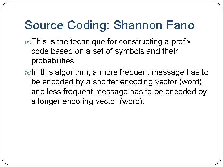 Source Coding: Shannon Fano This is the technique for constructing a prefix code based