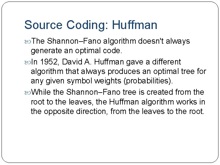 Source Coding: Huffman The Shannon–Fano algorithm doesn't always generate an optimal code. In 1952,