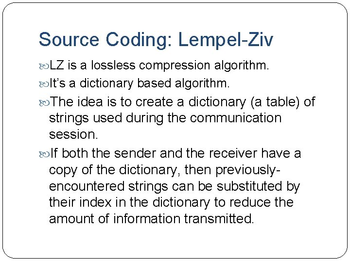 Source Coding: Lempel-Ziv LZ is a lossless compression algorithm. It's a dictionary based algorithm.