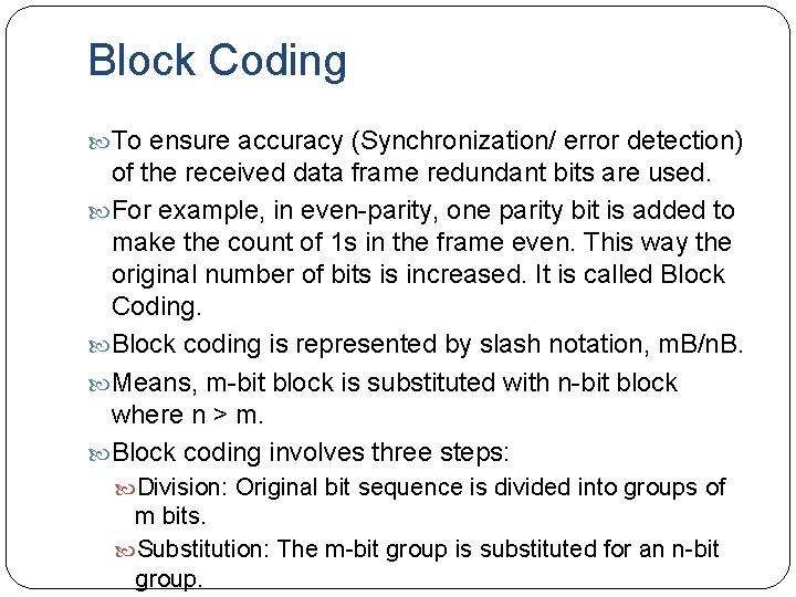 Block Coding To ensure accuracy (Synchronization/ error detection) of the received data frame redundant