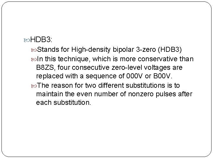 HDB 3: Stands for High-density bipolar 3 -zero (HDB 3) In this technique,