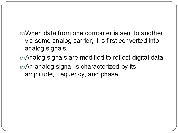 When data from one computer is sent to another via some analog carrier,
