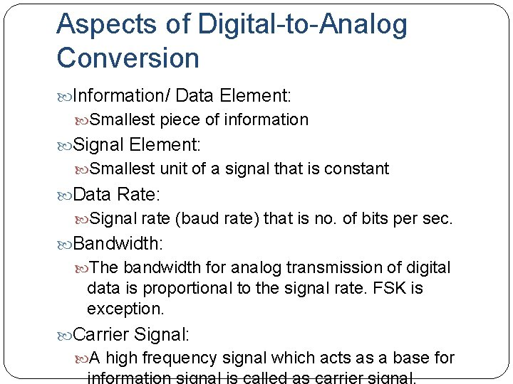 Aspects of Digital-to-Analog Conversion Information/ Data Element: Smallest piece of information Signal Element: Smallest