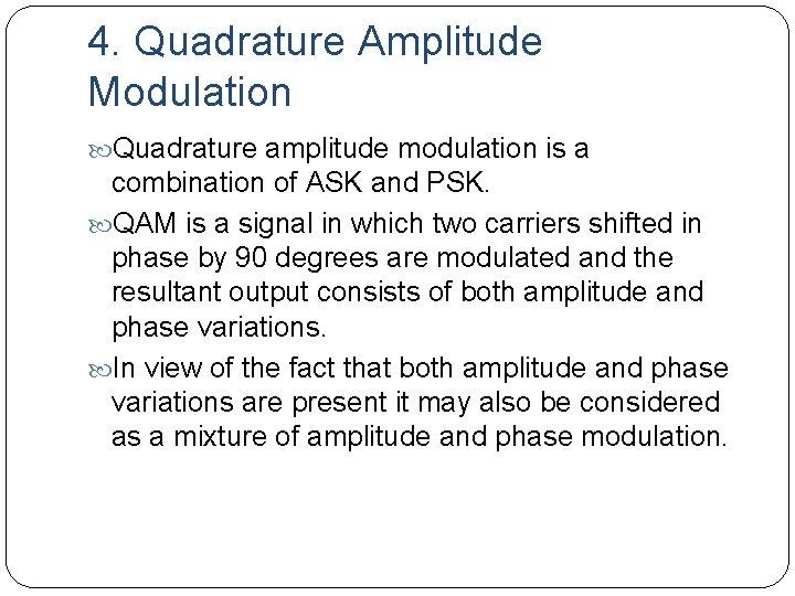 4. Quadrature Amplitude Modulation Quadrature amplitude modulation is a combination of ASK and PSK.