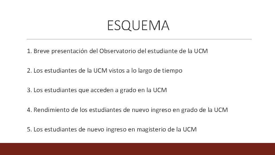ESQUEMA 1. Breve presentación del Observatorio del estudiante de la UCM 2. Los estudiantes