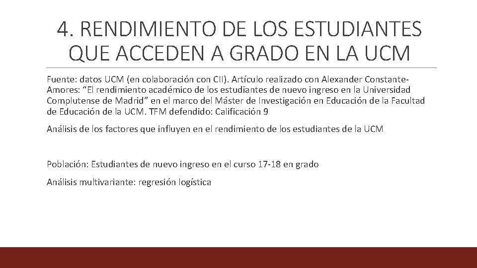 4. RENDIMIENTO DE LOS ESTUDIANTES QUE ACCEDEN A GRADO EN LA UCM Fuente: datos
