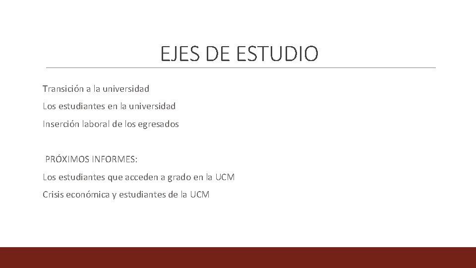 EJES DE ESTUDIO Transición a la universidad Los estudiantes en la universidad Inserción laboral