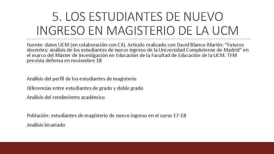 5. LOS ESTUDIANTES DE NUEVO INGRESO EN MAGISTERIO DE LA UCM Fuente: datos UCM