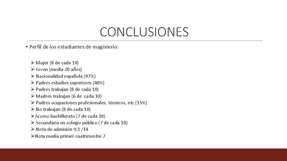 CONCLUSIONES • Perfil de los estudiantes de magisterio: Ø Mujer (8 de cada 10)