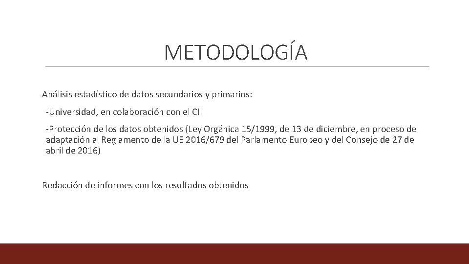 METODOLOGÍA Análisis estadístico de datos secundarios y primarios: -Universidad, en colaboración con el CII