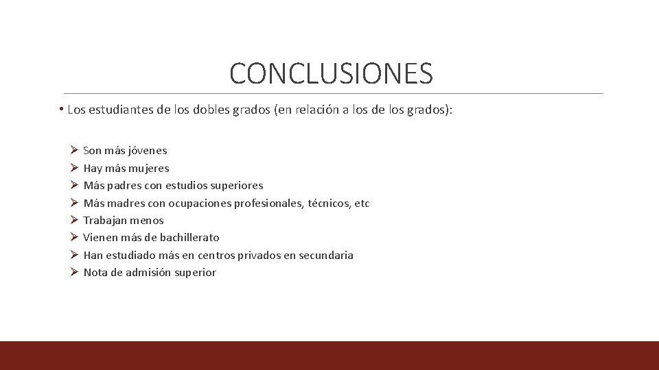 CONCLUSIONES • Los estudiantes de los dobles grados (en relación a los de los