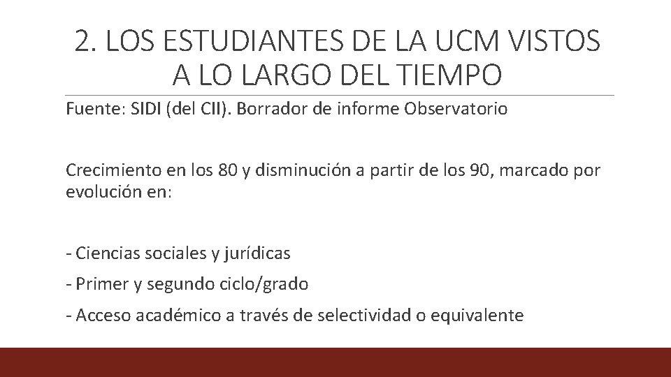 2. LOS ESTUDIANTES DE LA UCM VISTOS A LO LARGO DEL TIEMPO Fuente: SIDI