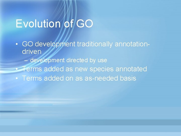 Evolution of GO • GO development traditionally annotationdriven – development directed by use •